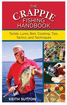 The Crappie Fishing Handbook: Tackles, Lures, Bait, Cooking, Tips, Tactics, and Techniques