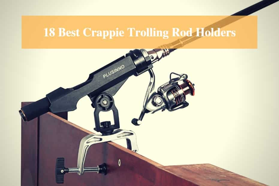Best Crappie Trolling Rod Holders